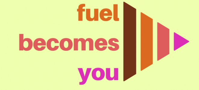 Fuel Becomes You